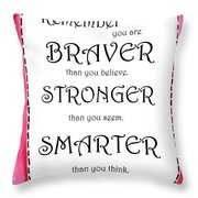 Braver, Stronger,smarter Throw Pillow