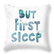 But First Sleep Throw Pillow