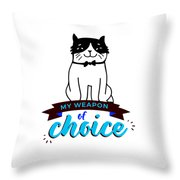 Cat My Weapon Of Choice Throw Pillow
