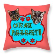 Cats Are Pur-r-r-fect Throw Pillow