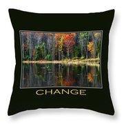 Change Inspirational Motivational Poster Art Throw Pillow