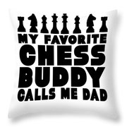 Chess Player Gift Favorite Chess Buddy Calls Me Dad Fathers Day Gift Throw Pillow