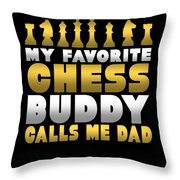 Chess Player My Favorite Chess Buddy Calls Me Dad Fathers Day Gift Throw Pillow