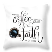 Coffee And Faith Throw Pillow by Nancy Ingersoll