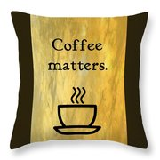 Coffee Matters Throw Pillow