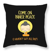 Come On Inner Peace I Havent Got All Day Meditating Throw Pillow