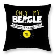 Beagle Design Only My Beagle Understands Me Throw Pillow