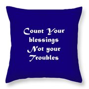 Count Your Blessings Not Your Troubles 5436.02 Throw Pillow