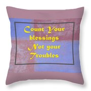 Count Your Blessings Not Your Troubles 5437.02 Throw Pillow