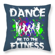 Dance Me To The Fitness Throw Pillow