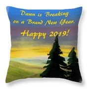 Dawn Is Breaking On 2019 Throw Pillow