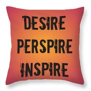 Desire Perspire Inspire Throw Pillow