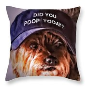 Did You Poop Today Throw Pillow by Kathy Tarochione
