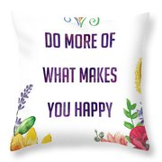 Do More Of What Makes You Happy Throw Pillow