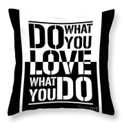 Do What You Love What You Do Throw Pillow