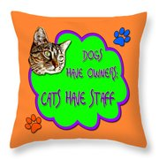 Dogs Have Owners Cats Have Staff Throw Pillow