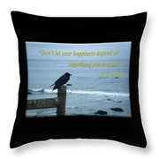 Dont Let Your Happiness Depend On Something You May Lose Throw Pillow