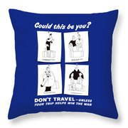 Don't Travel Unless It Helps Win The War Throw Pillow