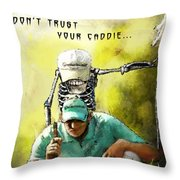 Dont Trust Your Caddie Throw Pillow