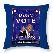 Don't Vote For Hate Campaign Poster Throw Pillow