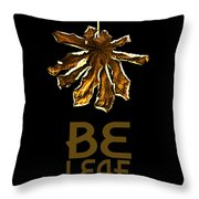Dry Leaf Collection Be Leaf Throw Pillow