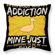 Duck Addiction Funny Farm Animal Lover Throw Pillow