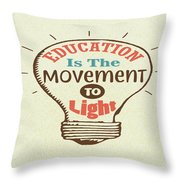 Education Is The Movement To Light Inspirational Quote Throw Pillow