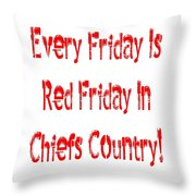 Every Friday Is Red Friday In Chiefs Country 1 Throw Pillow