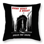 Every Rivet A Bullet - Speed The Ships Throw Pillow