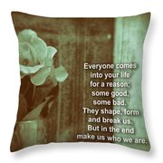 Everyone Comes Into Your Life For A Reason. Motivational Quote Throw Pillow