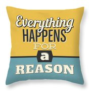 Everything Happens For A Reason Throw Pillow