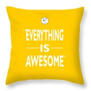 Everything Is Awesome Throw Pillow by Mark Rogan