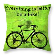 Everything Is Better On A Bike Throw Pillow