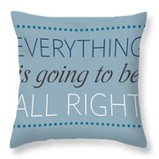 Everything Is Going To Be All Right Throw Pillow