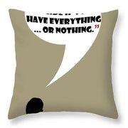 Everything Or Nothing - Mad Men Poster Don Draper Quote Throw Pillow