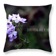 Everything Will Be Okay Throw Pillow