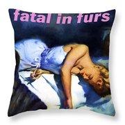 Fatal In Furs Throw Pillow