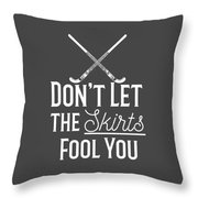 Field Hockey Players Gift Dont Let The Skirts Fool You Throw Pillow