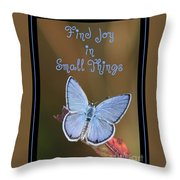 Find Joy In Small Things Throw Pillow