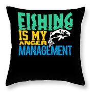 Fishing Is My Anger Management Throw Pillow