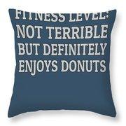 Fitness Level Not Terrible Donuts Throw Pillow