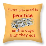 Flutes Practice When They Eat Throw Pillow