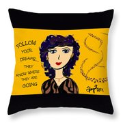 Follow Your Dreams...they Know Where They Are Going Throw Pillow