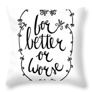 For Better Or Worse Throw Pillow