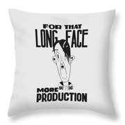 For That Long Face - More Production Throw Pillow