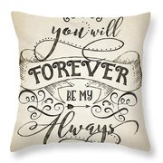 Forever Be My Always Throw Pillow
