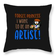 Forget Princess I Want To Be An Artist Throw Pillow