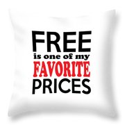 Free Is One Of My Favorite Prices Throw Pillow