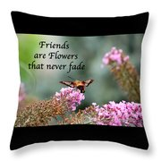 Friends Are Flowers That Never Fade Throw Pillow