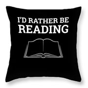 Funny Book Lover Design Book Nerd Design Id Rather Be Reading Throw Pillow